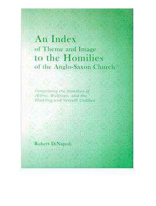 Book cover for An Index of Theme and Image to the Homilies of the Anglo-Saxon Church. Comprising the Homilies of Ælfric, Wulfstan, and the Blickling and Vercelli Codices